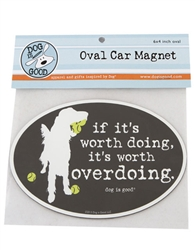 If It's Worth Doing, It's Worth Overdoing Oval Car Magnet