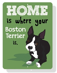 "Boston Terrier - Home Is Where your Boston Terrier Is Sign 9"" x 12"" Green Sign"