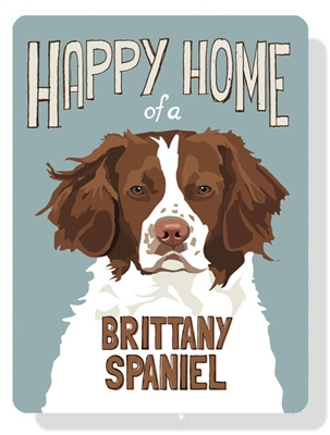 """Brittany Spaniel - Happy Home of a Brittany Spaniel sign 9"""" x 12"""""""
