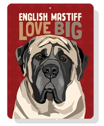 "English Mastiff Love Big sign 9"" x 12"" - Tomato Sign"