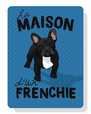 "Frenchie - La Maison d'un Frenchie (Black Dog) sign 9"" x 12""  -  French blue sign"