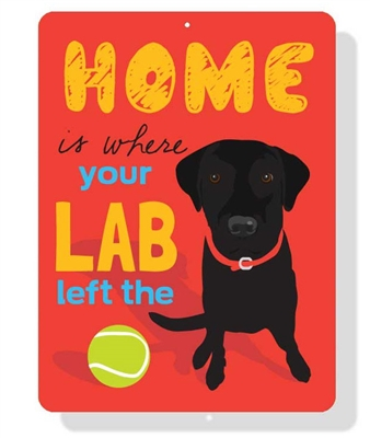 "Lab - Home is Where Your (Black) Lab Left The Ball 9"" x 12"" Red Sign"