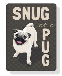 "Pug - Snug As a Pug Sign 9"" x 12""  - Grey Sign"