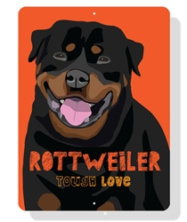 "Rottweiler - Tough Love Sign 9"" x 12""  - Orange Sign"