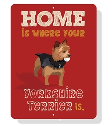 """Yorkshire Terrier - Home is Where Your Yorkshire Terrier is sign 9"""" x 12""""  -  Red Sign"""