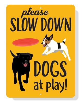 """Please Slow Down Dogs & Kids at Play sign 9"""" x 12"""""""