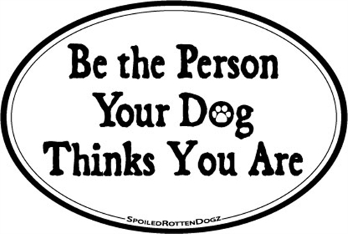 Be the Person Your Dog... Magnets