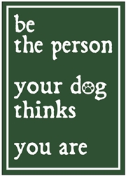 Be the Person Your Dog Thinks You Are Fridge Magnets