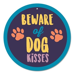 "Beware of Dog Kisses 9"" Round Sign"