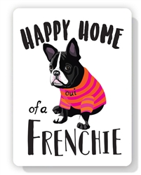 """French Bulldog  - Happy Home of a Frenchie Sign 9"""" x 12"""""""