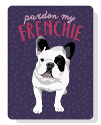 "French Bulldog  - Pardon My Frenchie Sign 9"" x 12"""