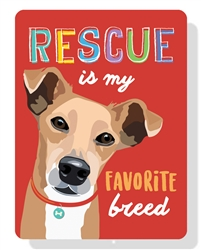 "Rescue is my Favorite Breed sign 9"" x 12"""