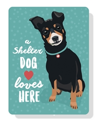 "A Shelter Dog Loves Here sign 9"" x 12"""