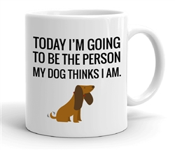 Dog Parent Mug The Person My Dog Thinks I Am