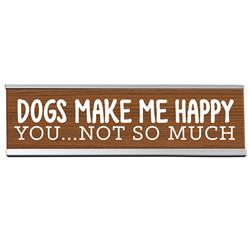"Dogs Make Me Happy 8"" Desk Sign"