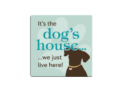 It's The Dog's House...We Just Live Here! Single Square Coaster 6 pk