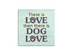 There is Love...Then There is Dog Love -  Single Square Coaster 6 pk