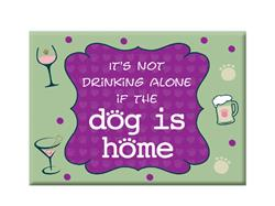 "It's Not Drinking Alone if The Dog Is Home- 3.5"" x 2.5"" Magnets"