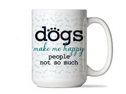 Dogs Make Me Happy... - Big Mug