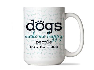 Dogs Make Me Happy... - Big Mug