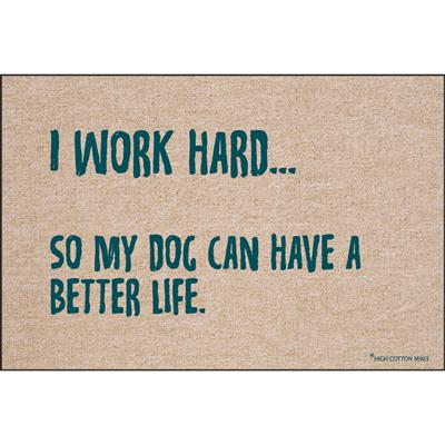 I Work Hard... So My Dog Can Have A Better Life Doormat