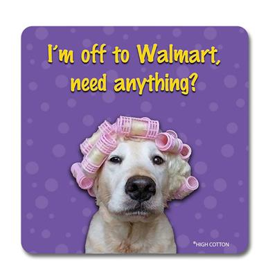 I'm off to Walmart, need anything? -  Coaster