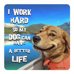 I Work Hard So My Dog Can Have A Better Life -  Coaster