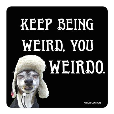 Keep Being Weird, You Weirdo -  Coaster