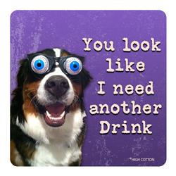 You Look Like I Need Another Drink -  Coaster