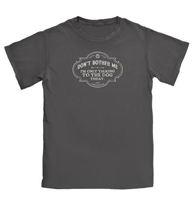 Don't Bother Me...Only Talking to Dog Today T-shirt