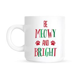 Be Meowy and Bright Mug by Pearhead