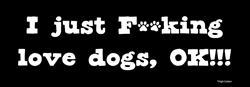 I F##king Love Dogs, OK!!! Bumper Magnets