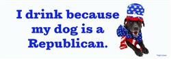 I Drink Because My Dog Is A Republican Bumper Magnets