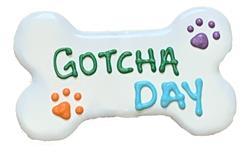"(LIMIT 4 PER ORDER) 6"" It's My Gotcha Day Bone"