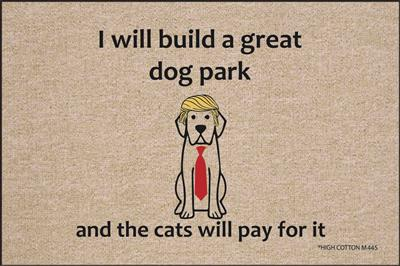 """I Will Build A Great Dog Park"""