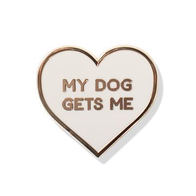 MY DOG GETS ME ENAMEL PIN