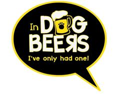 """In dog beers…I've only had one! - 3"""" Sticker"""
