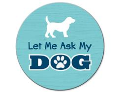 Let Me Ask My Dog... - Car Coaster