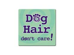 Dog Hair...Don't Care- Single Square Coaster 6 pk