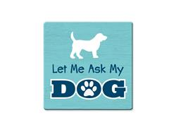 Let Me Ask My Dog - Single Square Coaster 6 pk