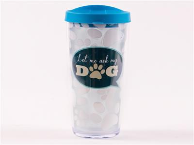 Let Me Ask My Dog - 16 oz Thermal Drinkware