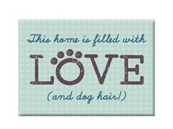 """This Home Is Filled With Love...Dog Hair- 3.5"""" x 2.5"""" Magnets"""