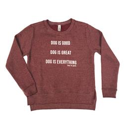 Crew Neck Fleece: Dog is Good Dog is Great Dog is Everything (maroon)