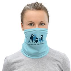 Neck Gaiter: We're All in This Together