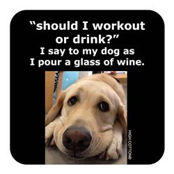 Should I Workout or Drink? Coaster