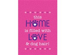 Garden Flag- This Home is filled with Love ( and dog hair) - NEW