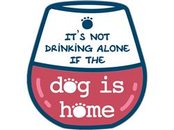 """It's not drinking alone if the dog is home - 3"""" Sticker"""