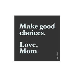 Make Good Choices, Love Mom Vinyl Sticker