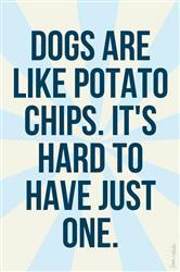 DOGS ARE LIKE POTATO CHIPS VINYL STICKER