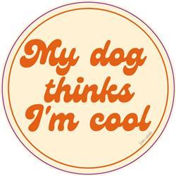 MY DOG THINKS I'M COOL VINYL STICKER